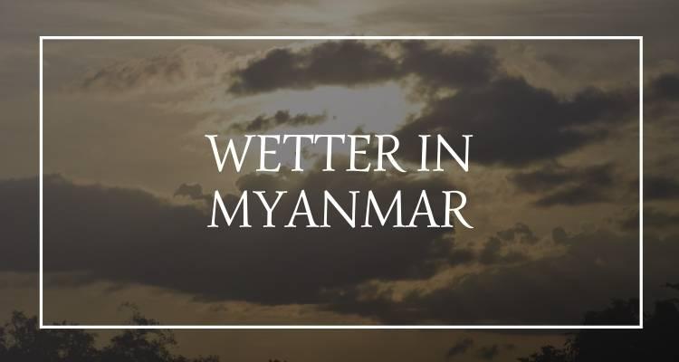 Myanmar Wetter Jahreszeiten Monsum